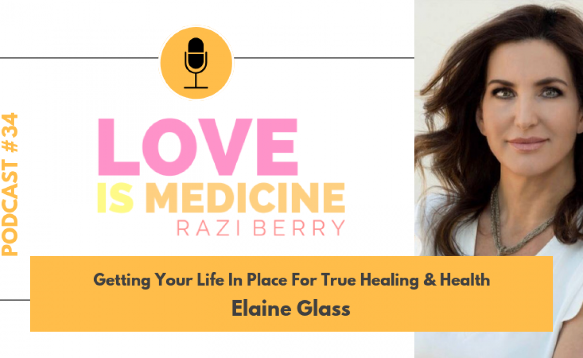 034: Getting Your Life In Place For True Healing & Health w/ Elaine Glass
