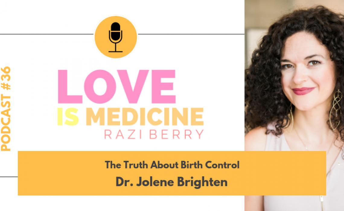 036: The Truth About Birth Control w/ Dr. Jolene Brighten