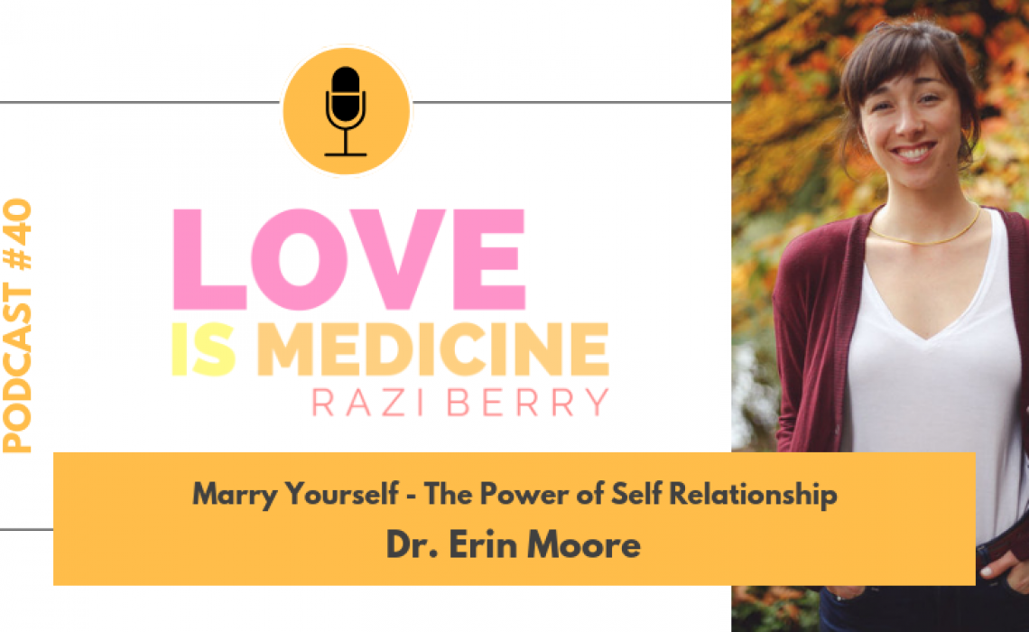 040: Marry Yourself – The Power of Self Relationship w/ Dr. Erin Moore