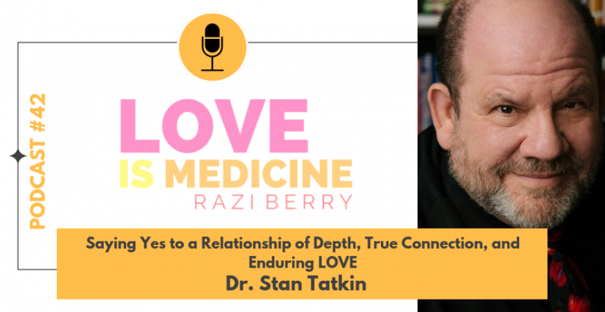042: Saying Yes to a Relationship of Depth, True Connection, and Enduring LOVE w/ Dr. Stan Tatkin