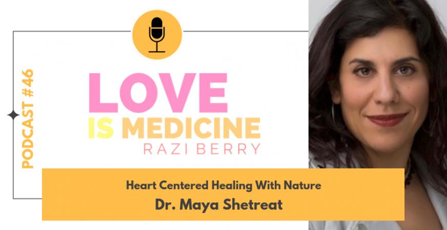 046: Heart Centered Healing With Nature w/ Dr. Maya Shetreat