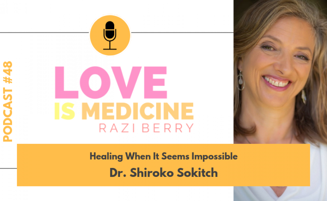 048: Healing When It Seems Impossible w/ Dr. Shiroko Sokitch