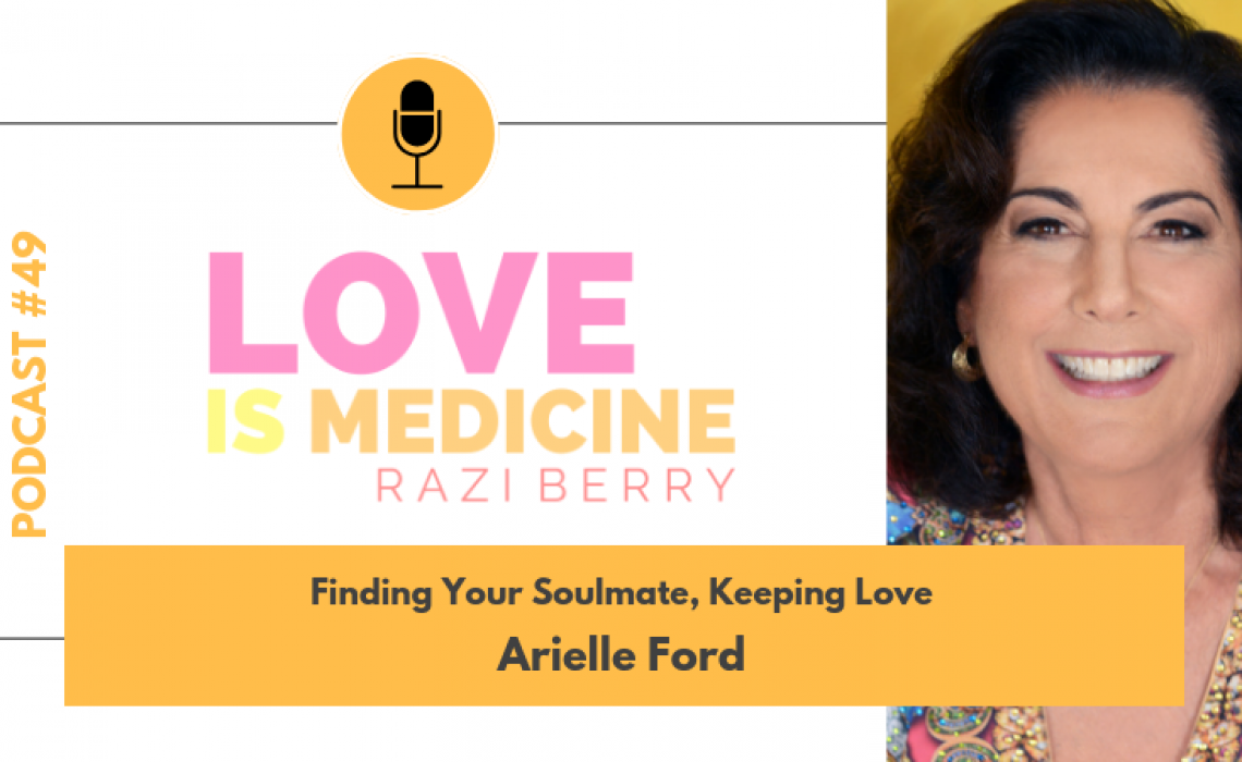 049: Finding Your Soulmate, Keeping Love w/ Arielle Ford