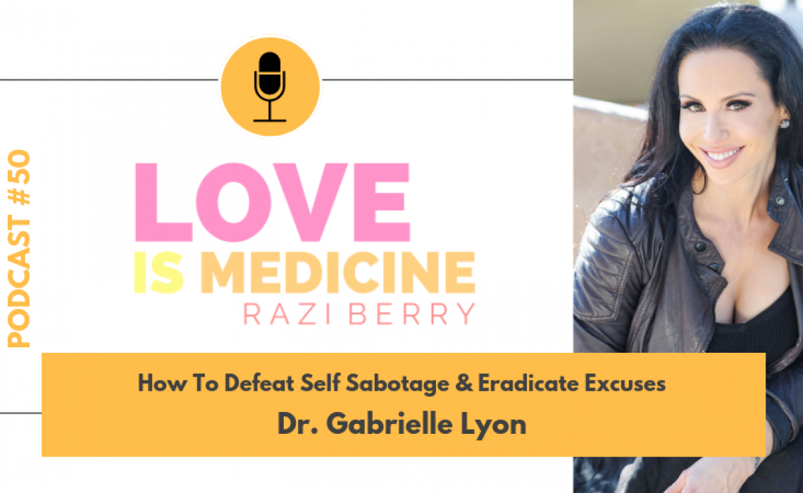 050: How To Defeat Self Sabotage & Eradicate Excuses w/ Dr. Gabrielle Lyon