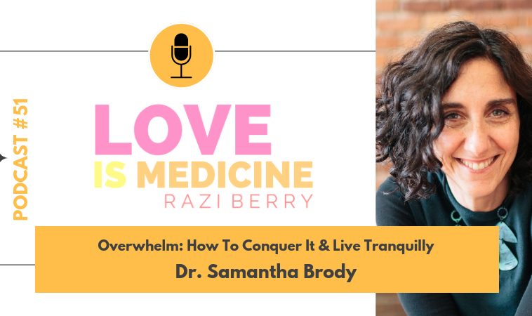 051: Overwhelm: How To Conquer It & Live Tranquilly w/ Dr. Samantha Brody