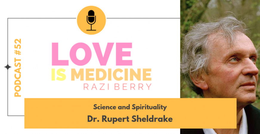 052: Science and Spirituality w/ Dr. Rupert Sheldrake