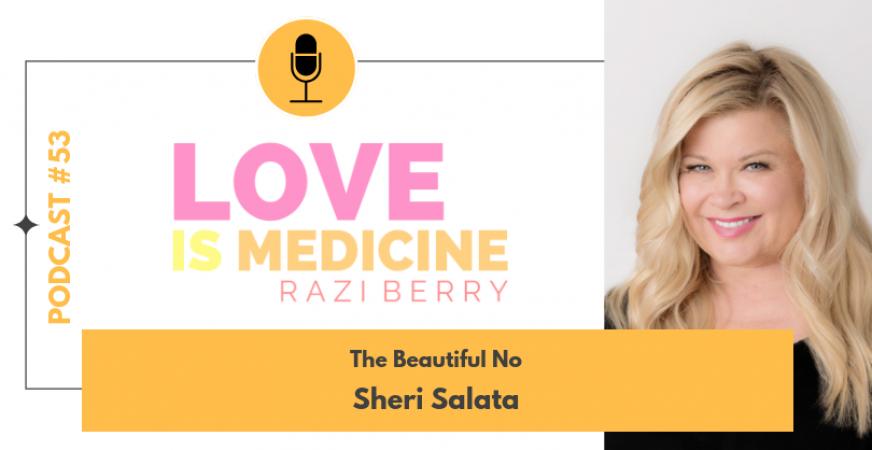 053: The Beautiful No w/ Sheri Salata