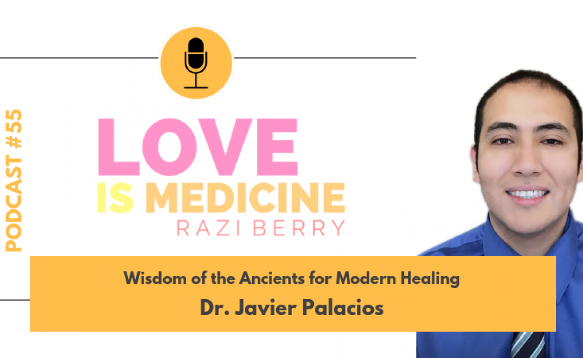 055: Wisdom of the Ancients for Modern Healing w/ Dr. Javier Palacios