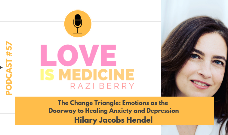 057: The Change Triangle: Emotions as the Doorway to Healing Anxiety and Depression w/ Hilary Jacobs Hendel
