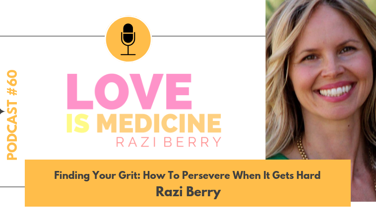 060: Finding Your Grit: How To Persevere When It Gets Hard w/ Razi Berry
