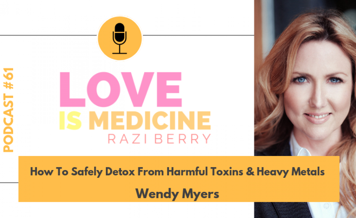 061: How To Safely Detox From Harmful Toxins & Heavy Metals w/ Wendy Myers