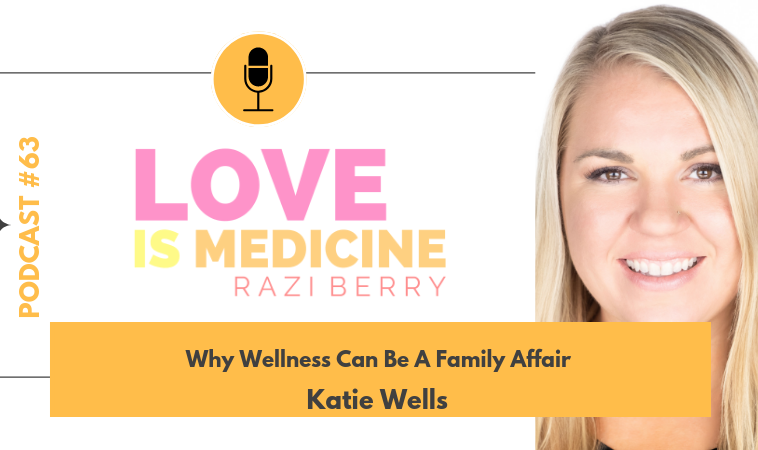 063: Why Wellness Can Be A Family Affair w/ Katie Wells