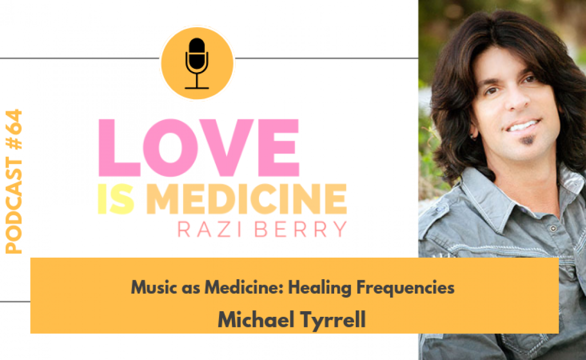 064: Music as Medicine: Healing Frequencies w/ Michael Tyrrell