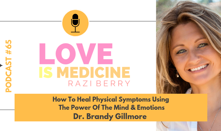 065: How To Heal Physical Symptoms Using The Power Of The Mind & Emotions w/ Dr. Brandy Gillmore