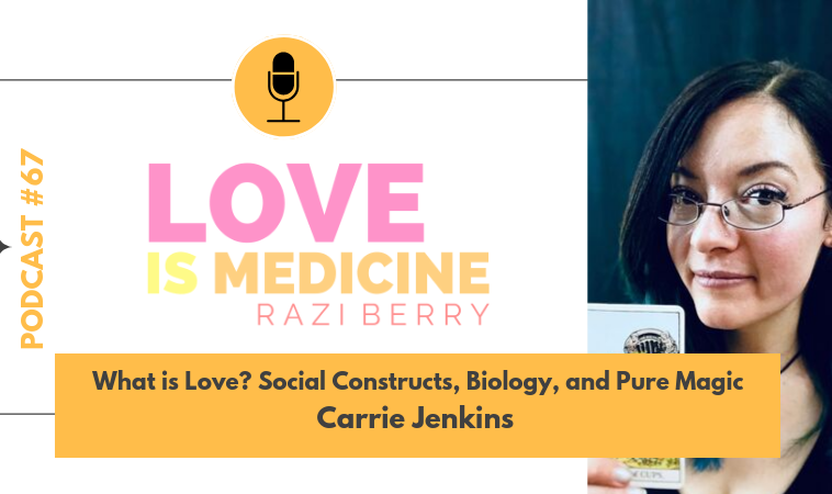 067: What is Love? Social Constructs, Biology, and Pure Magic w/ Carrie Jenkins