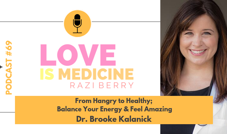 069: From Hangry to Healthy; Balance Your Energy & Feel Amazing  w/ Dr. Brooke Kalanick