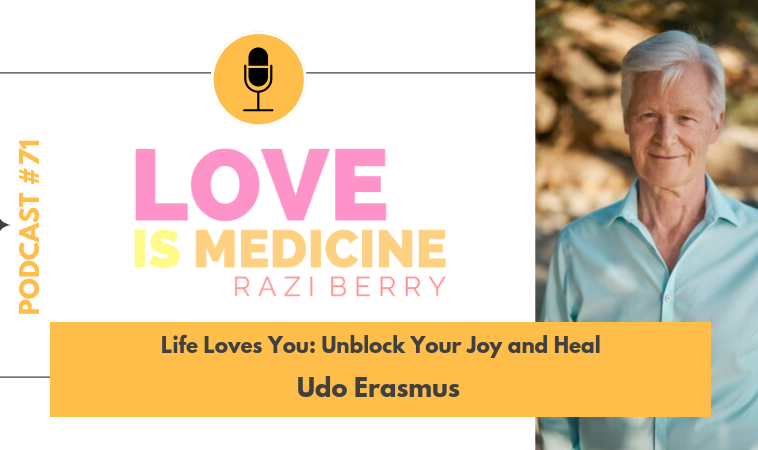071: Life Loves You: Unblock Your Joy and Heal w/ Udo Erasmus