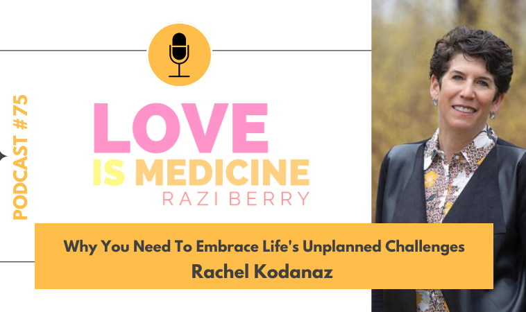 075: Why You Need To Embrace Life's Unplanned Challenges w/ Rachel Kodanaz