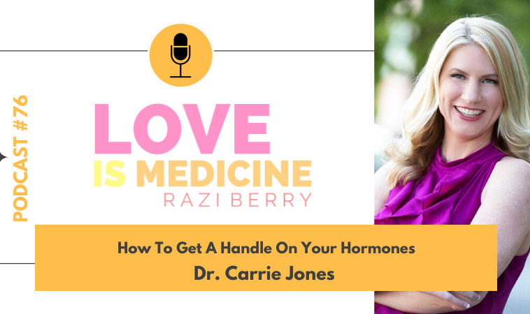 076: How To Get A Handle On Your Hormones w/ Dr. Carrie Jones