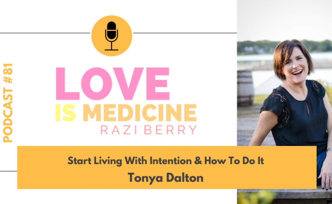 081: Start Living With Intention & How To Do It w/ Tonya Dalton