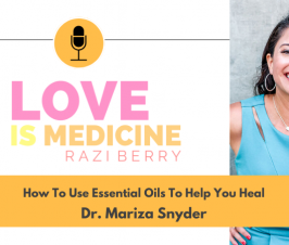 086: How To Use Essential Oils To Help You Heal w/ Dr. Mariza Snyder