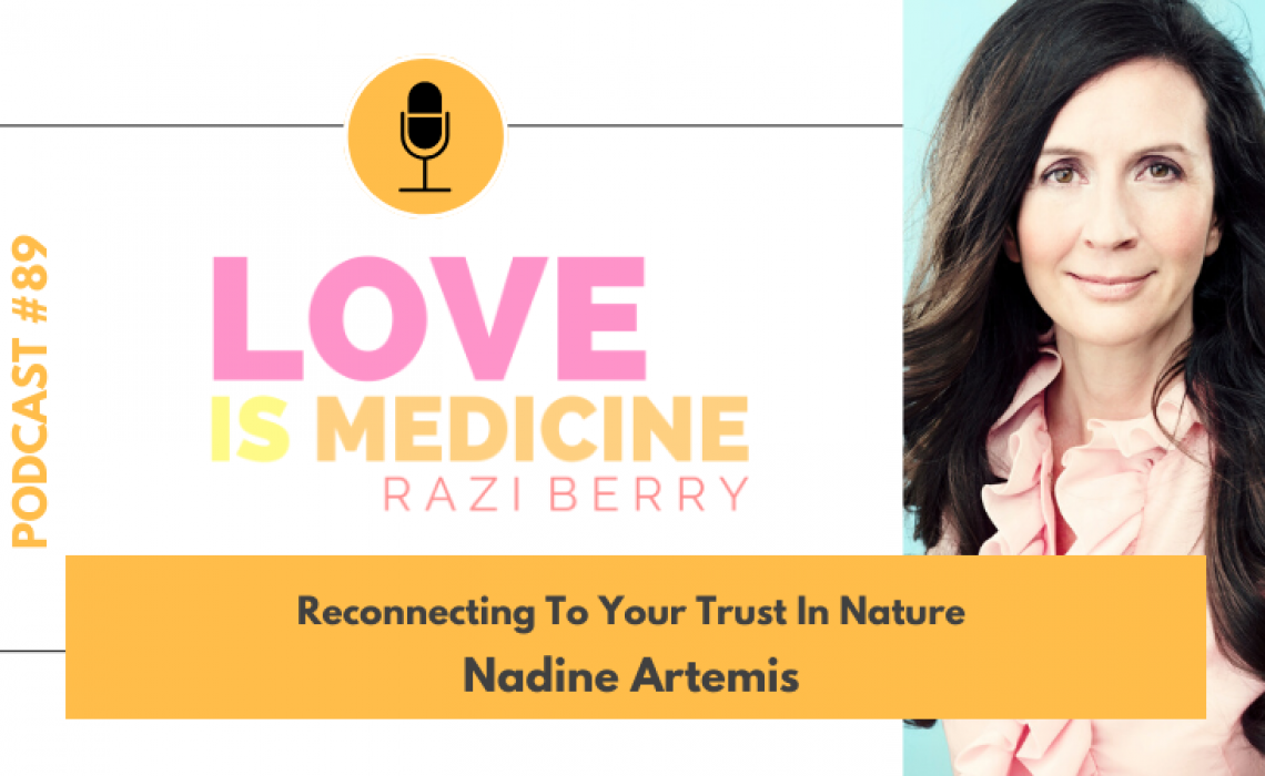 089: Reconnecting To Your Trust In Nature w/ Nadine Artemis