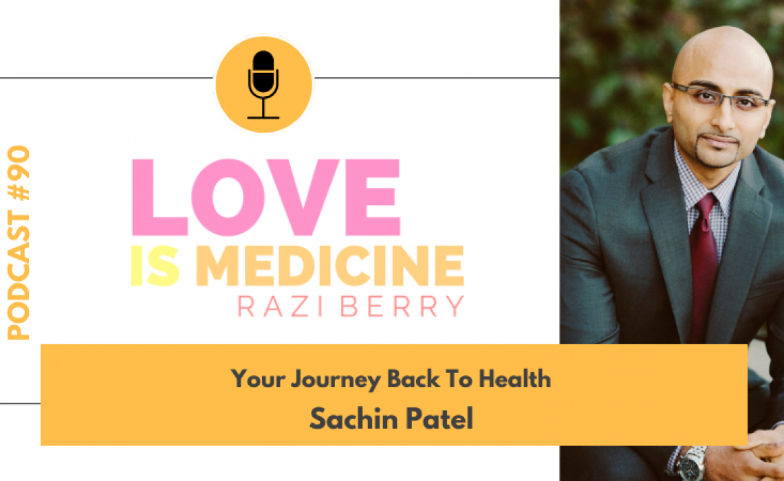 090: Your Journey Back To Health w/ Sachin Patel