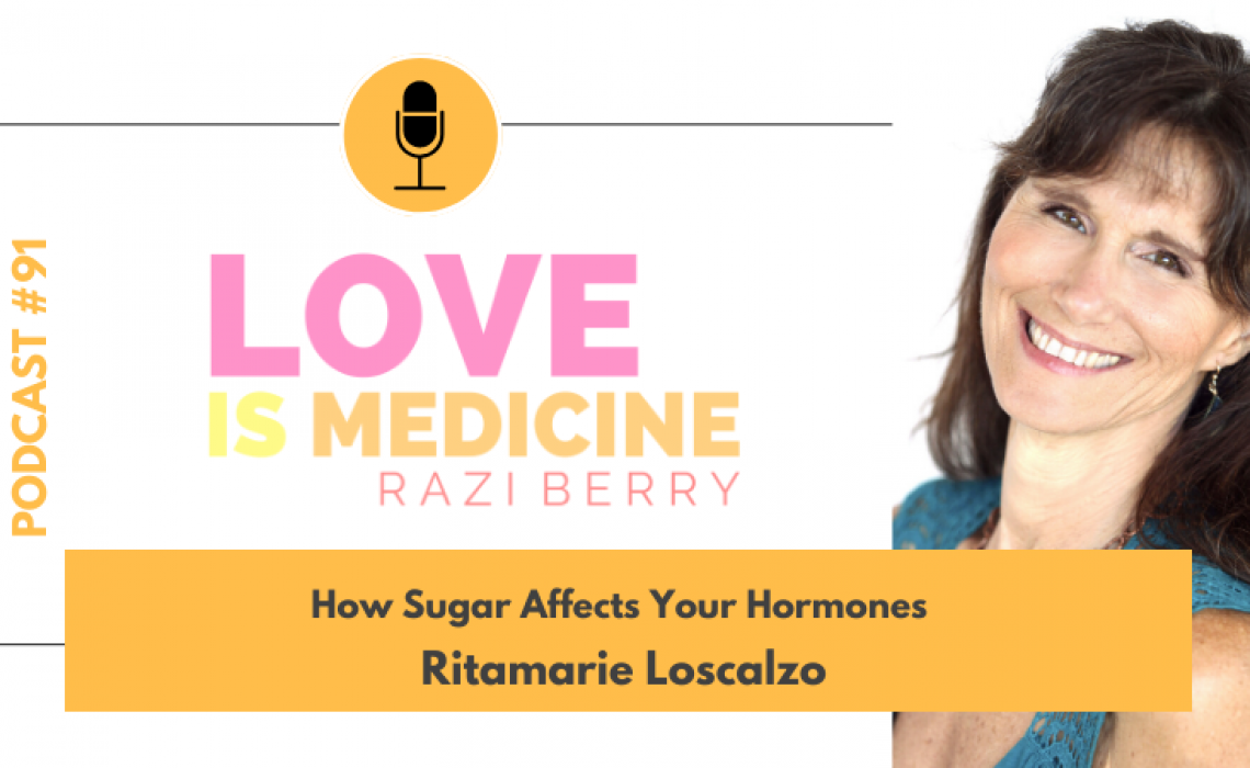 091: How Sugar Affects Your Hormones w/ Ritamarie Loscalzo