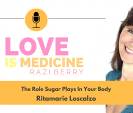 091: The Role Sugar Plays In Your Body w/ Ritamarie Loscalzo
