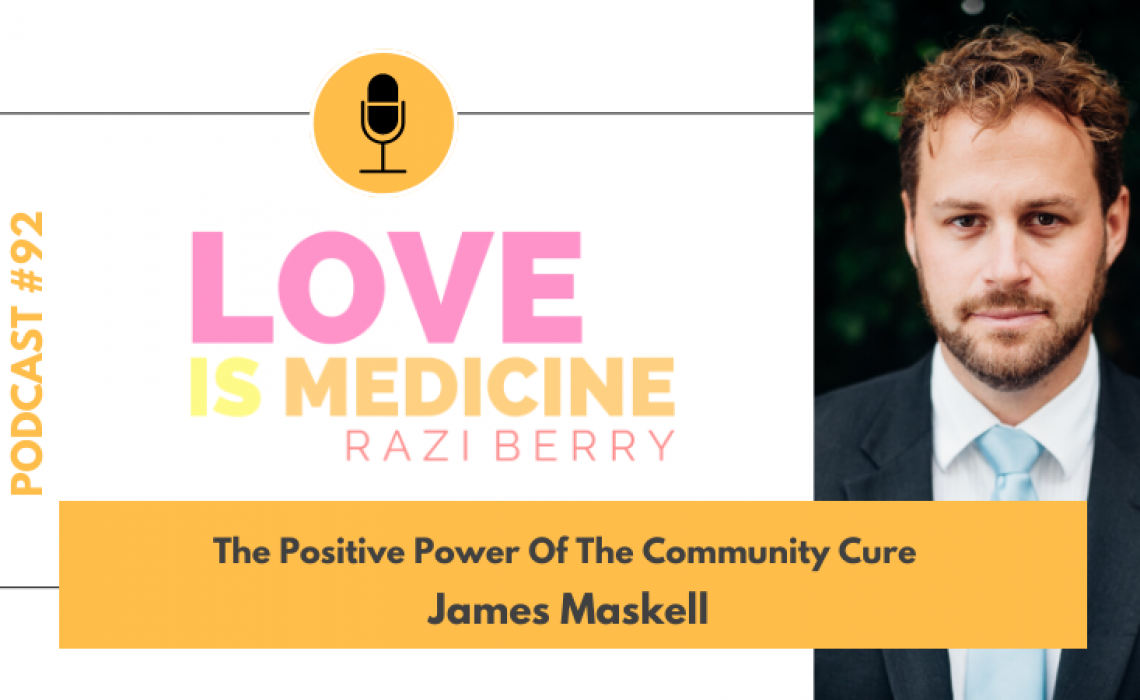 092: The Positive Power Of The Community Cure w/ James Maskell