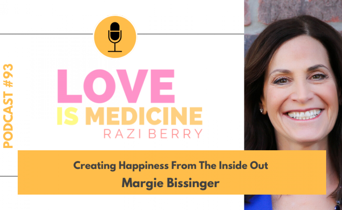 093: Creating Happiness From The Inside Out w/ Margie Bissinger