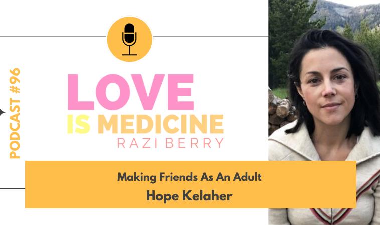 096: Making Friends As An Adult w/ Hope Kelaher