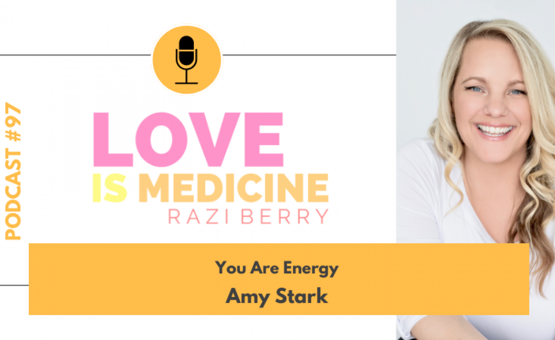 097: You Are Energy w/ Amy Stark