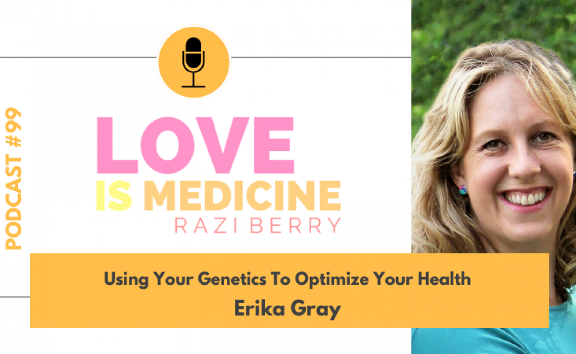 099: Using Your Genetics To Optimize Your Health w/ Erika Gray