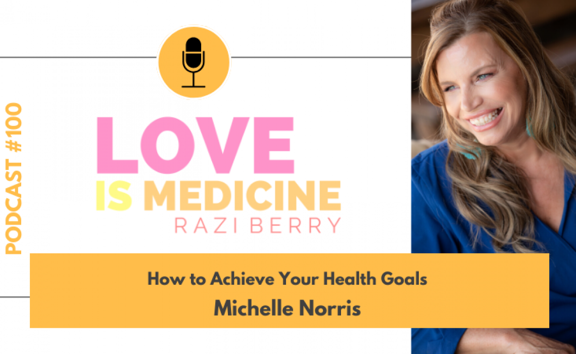100: How to Achieve Your Health Goals w/ Michelle Norris