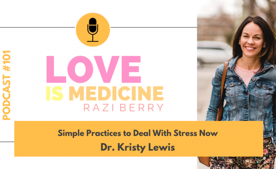 101: Simple Practices to Deal With Stress Now w/ Dr. Kristy Lewis