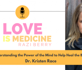 104:  Understanding the Power of the Mind to Help Heal the Body w/ Dr. Kristen Race
