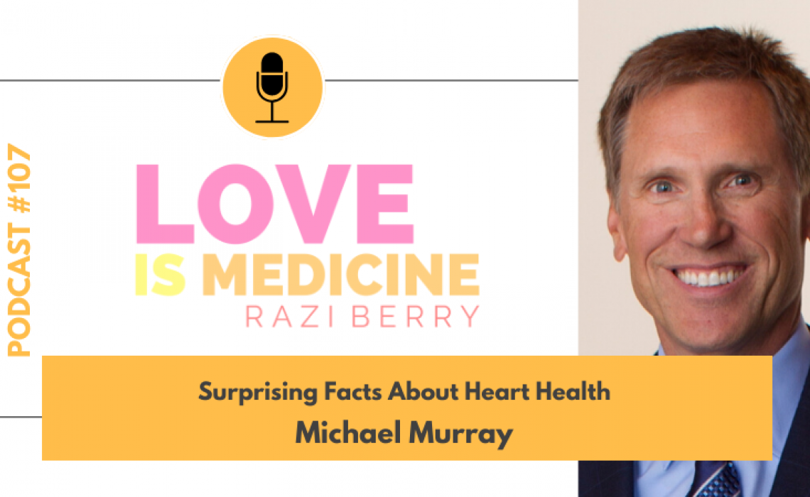 107: Surprising Facts About Heart Health w/ Michael Murray