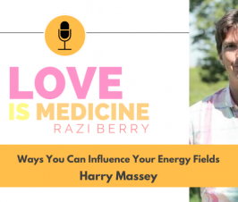 110: Ways You Can Influence Your Energy Fields w/ Harry Massey