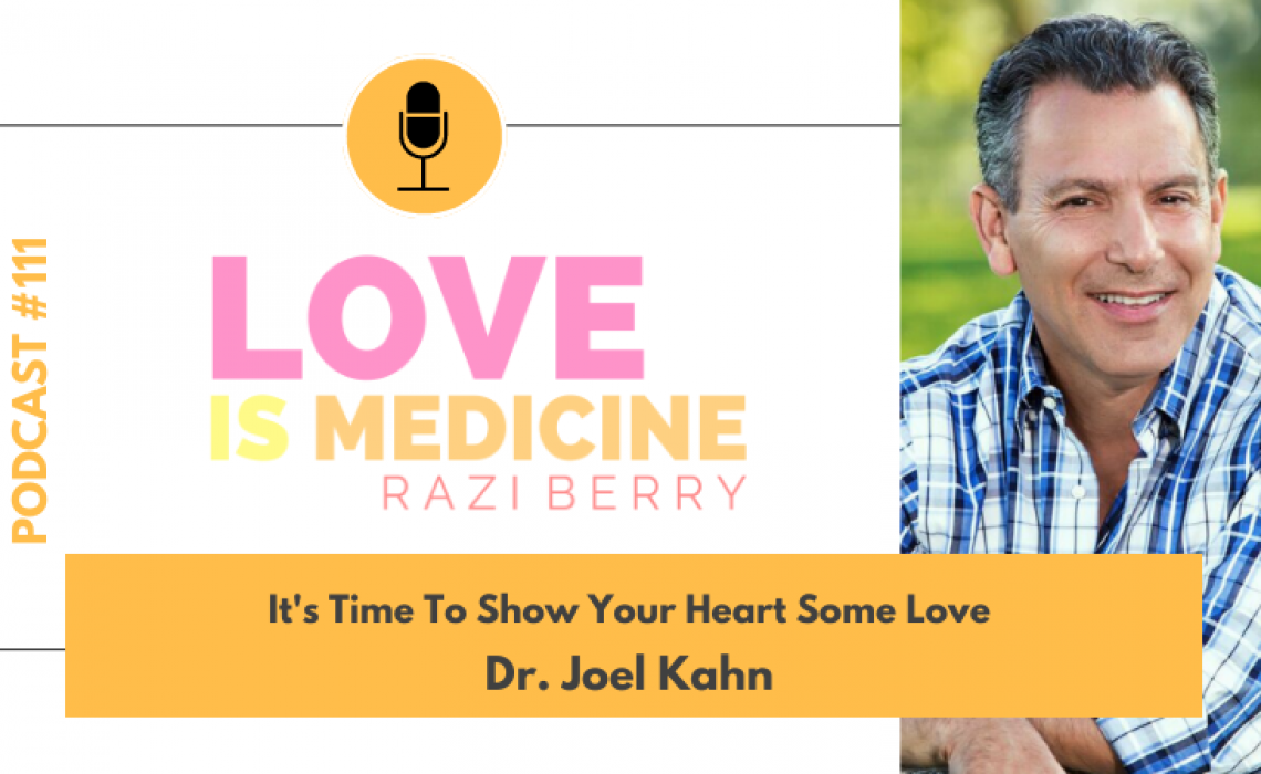 111: It's Time To Show Your Heart Some Love w/ Dr. Joel Kahn
