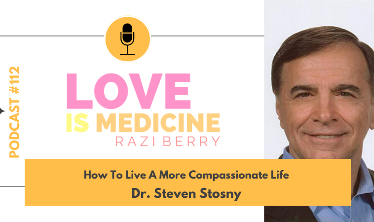 112: How To Live A More Compassionate Life w/ Dr. Steven Stosny