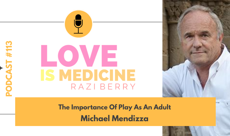 113: The Importance Of Play As An Adult w/ Michael Mendizza