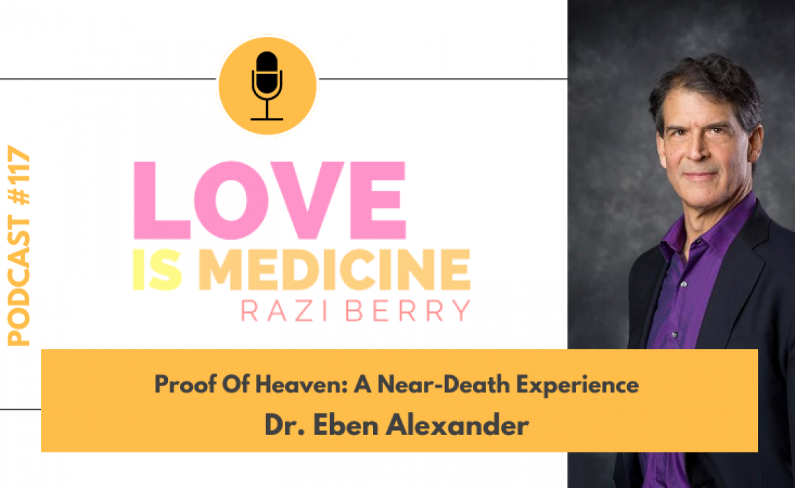 117: Proof Of Heaven: A Near-Death Experience w/ Dr. Eben Alexander