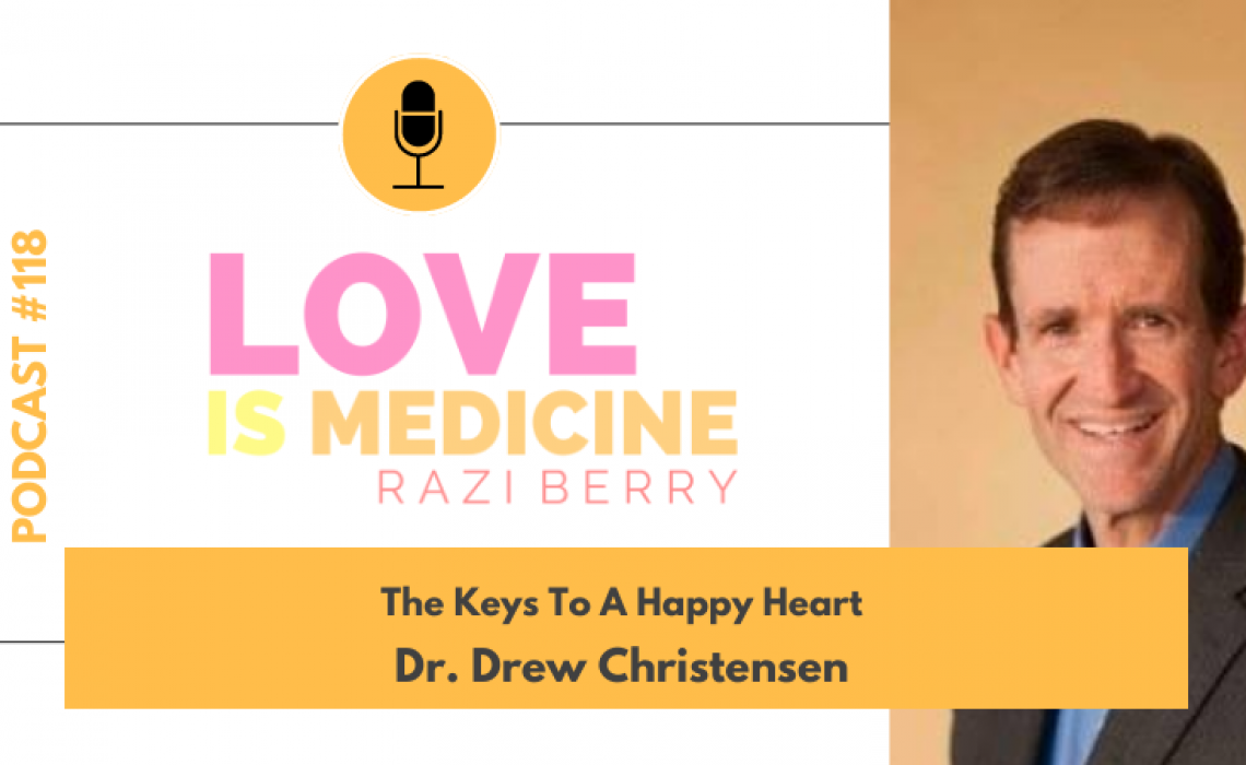 118: The Keys To A Happy Heart w/ Dr. Drew Christensen