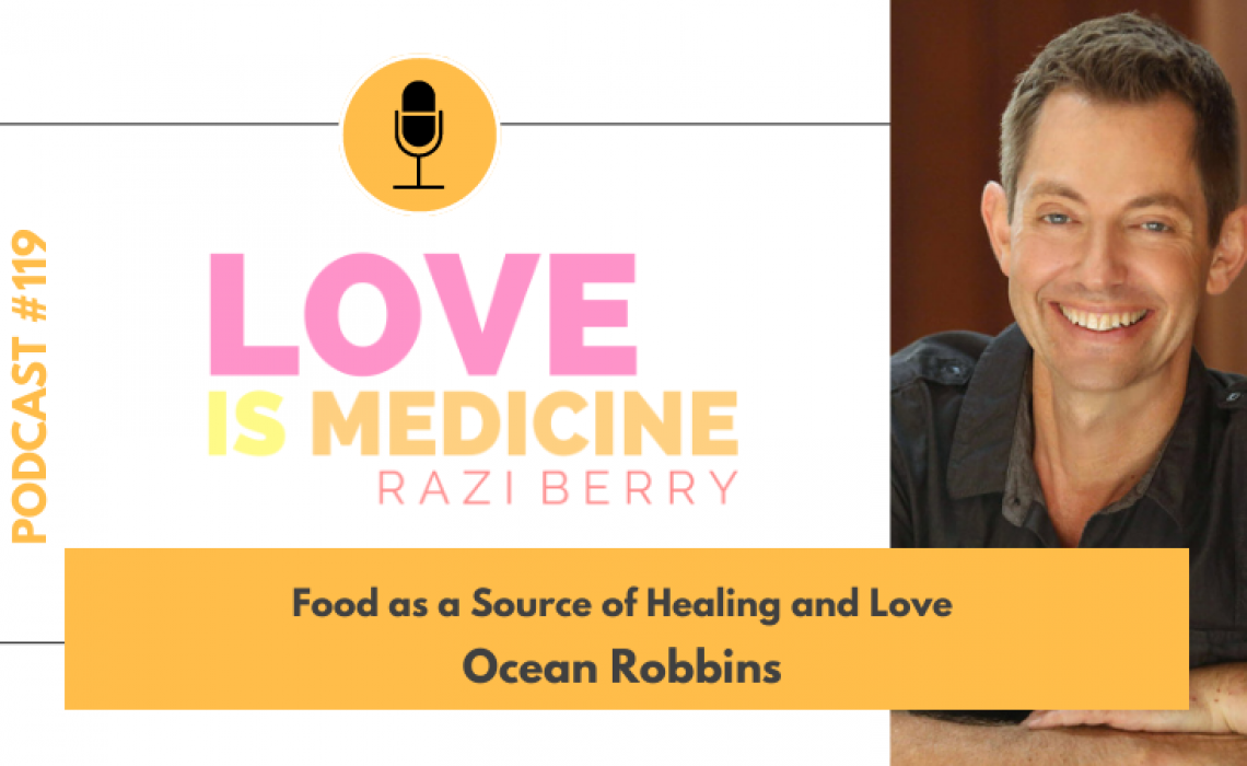 119: Food as a Source of Healing and Love w/ Ocean Robbins