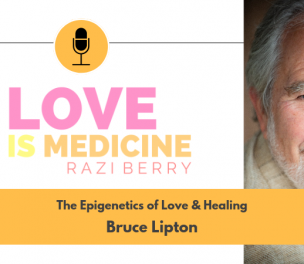 047: The Epigenetics of Love & Healing w/ Bruce Lipton
