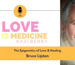 047: The Epigenetics of Love & Healing w/ Bruce Lipton