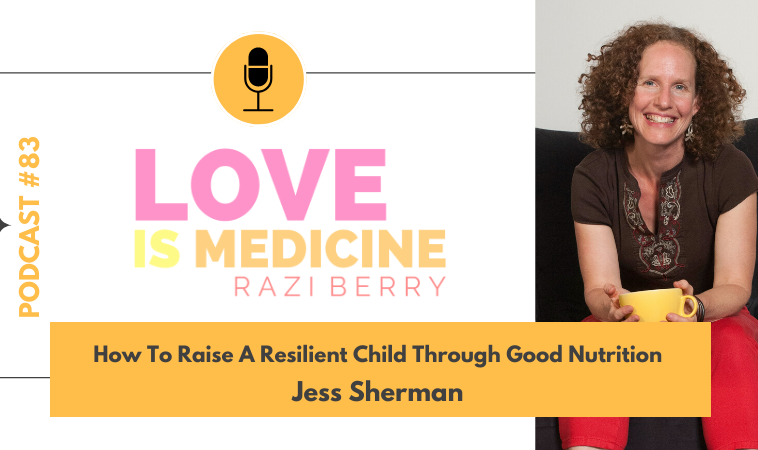 083: How To Raise A Resilient Child Through Good Nutrition w/ Jess Sherman