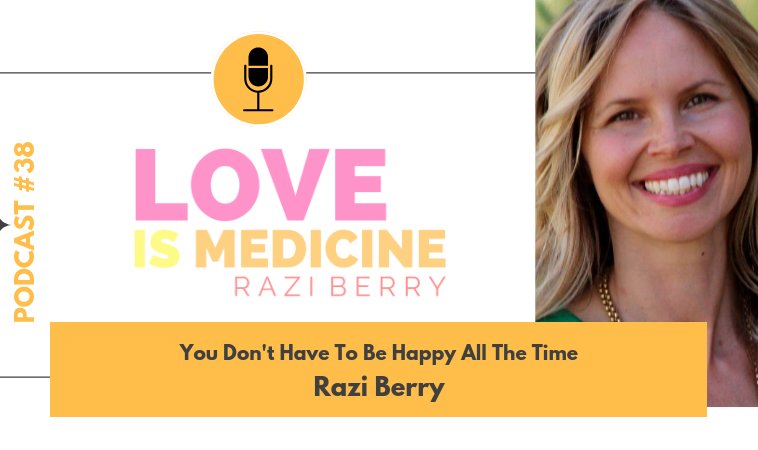 038: You Don't Have To Be Happy All The Time w/ Razi Berry
