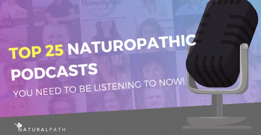 Top 25 Naturopathic Podcasts You Need to be Listening to NOW!